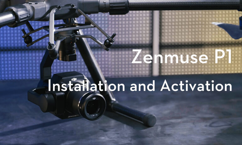 Zenmuse P1|Installation and Activation