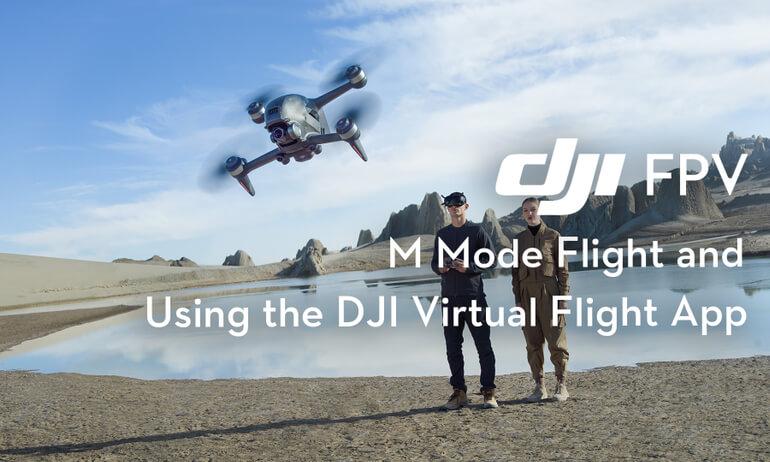 DJI FPV | M Mode Flight and Using the DJI Virtual Flight App