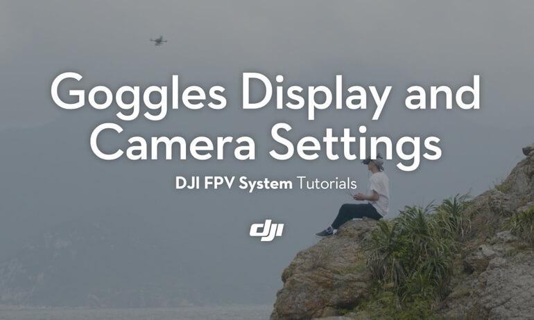 DJI Digital FPV System Tutorials – Goggles Display and Camera Settings