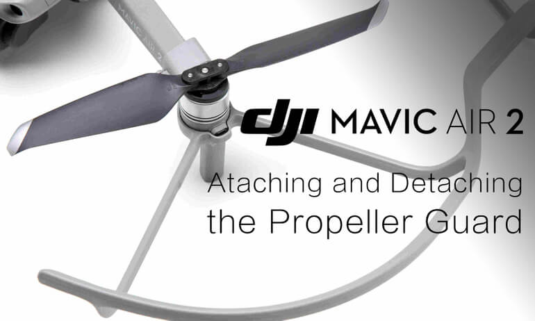 Mavic Air 2 | Attaching and Detaching the Propeller Guard