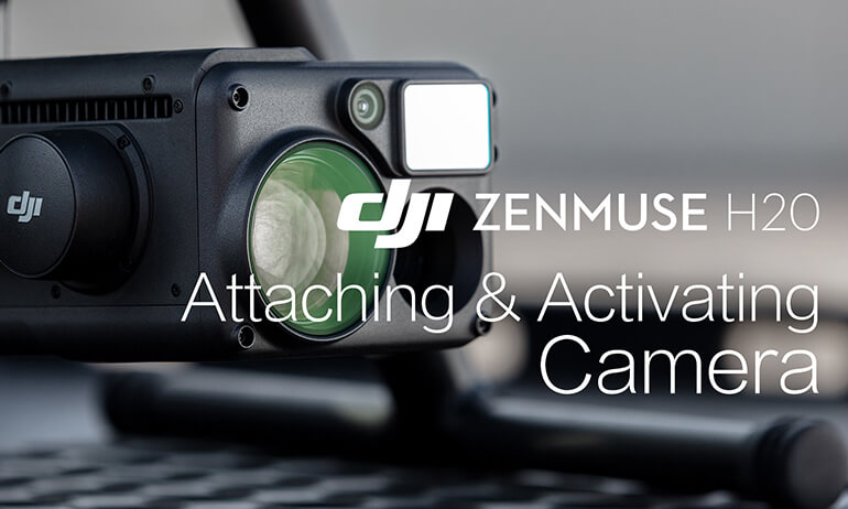 Zenmuse H20 | Attaching & Activating Camera