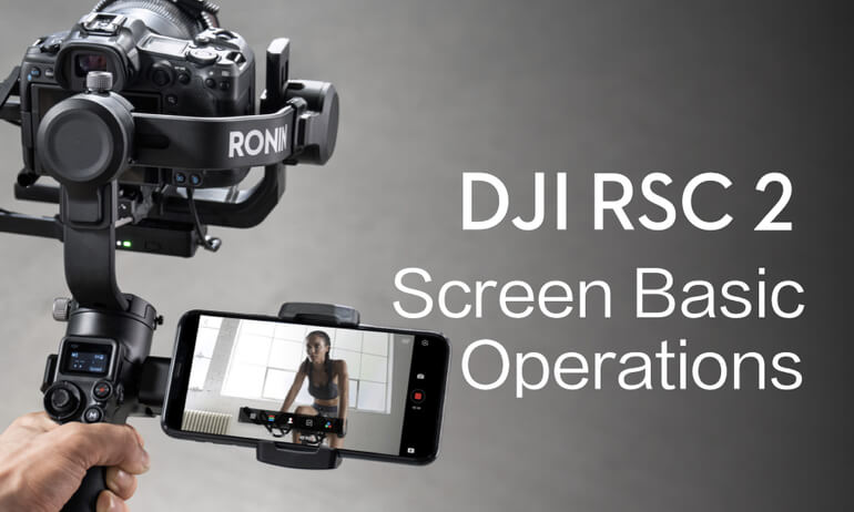 DJI RSC 2|Screen Basic Operations