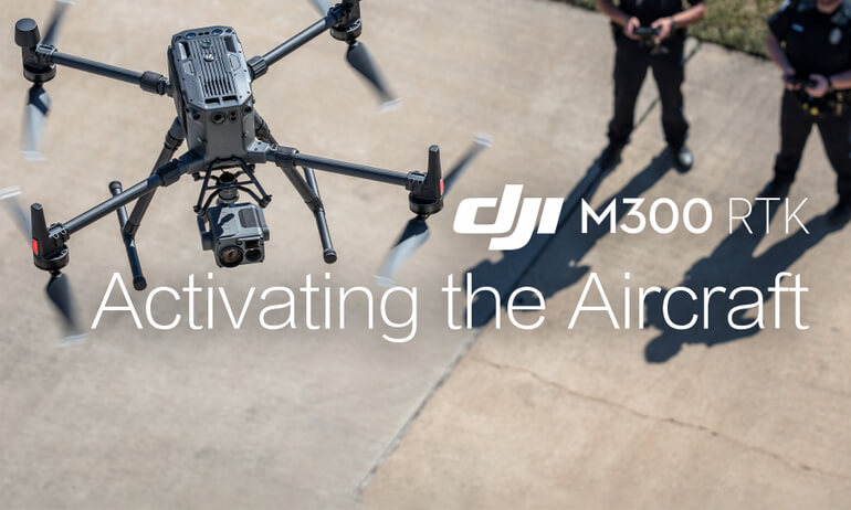 DJI- M300 RTK - How to Activate the Aircraft