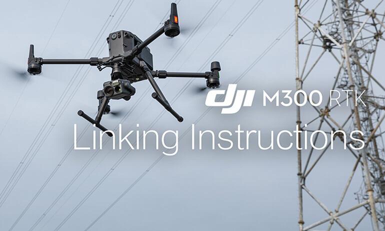 DJI- M300 RTK - Linking Instructions