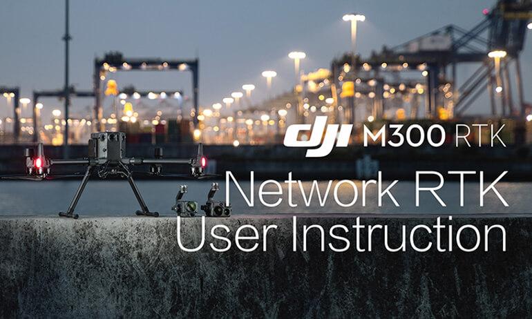 DJI- M300 RTK - Network RTK User Instruction