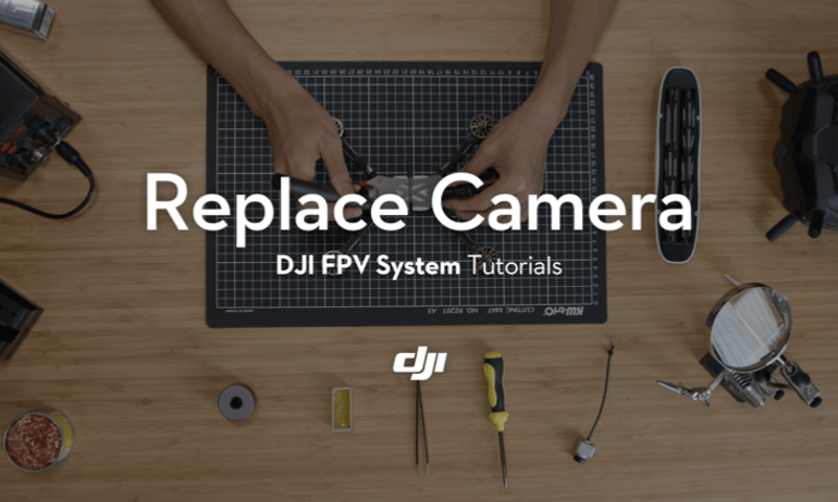 DJI FPV System Tutorials——Replace Camera