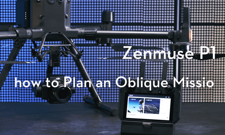 Zenmuse P1|how to Plan an Oblique Missio