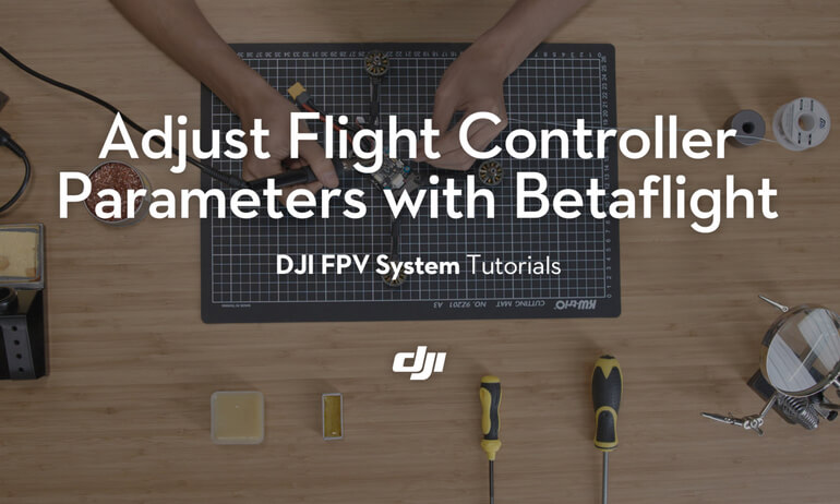 DJI Digital FPV System Tutorials –Adjust Flight Controller Parameter with Betaflight