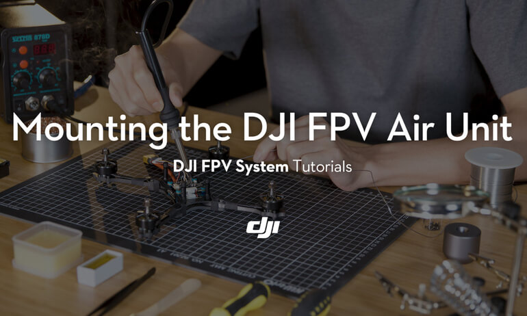 DJI FPV System Tutorials——Mounting the DJI FPV Air Unit