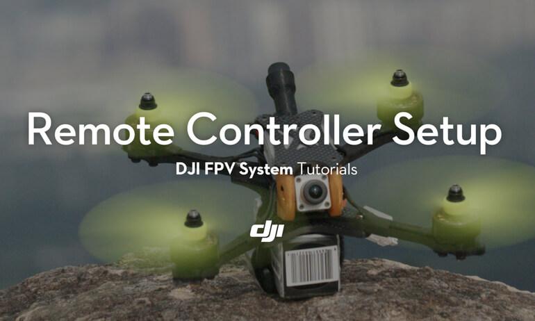 DJI FPV System Tutorials——Remote Controller Setup