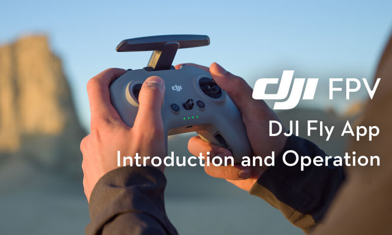DJI FPV | DJI Fly App Introduction and Operation