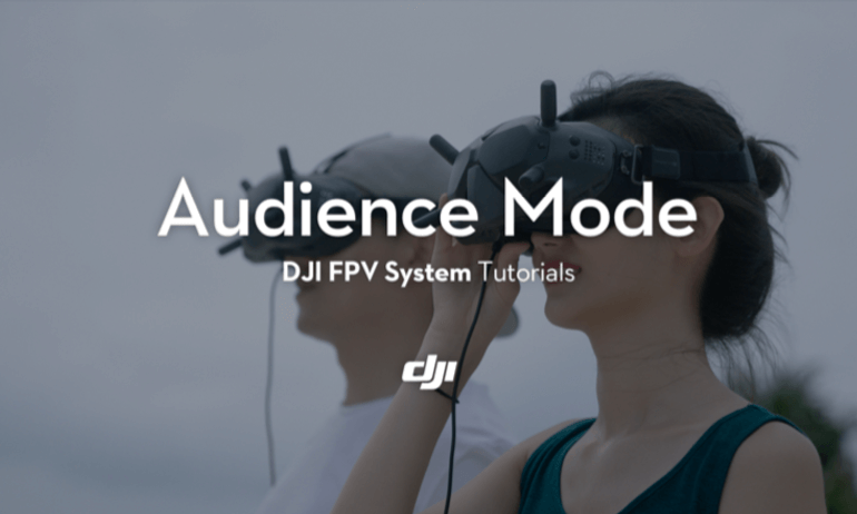 DJI FPV System Tutorials- The Audience Mode