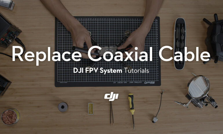 DJI FPV System Tutorials——Replace Coaxial Cable
