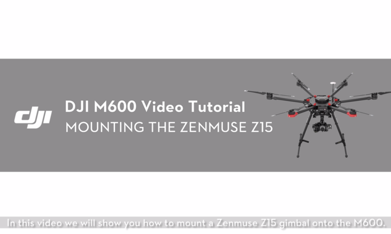 DJI M600 Video Tutorial——Mounting the Zenmuse Z15
