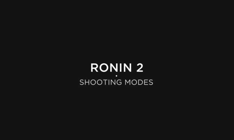 DJI - Ronin 2 Tutorials - Shooting Modes