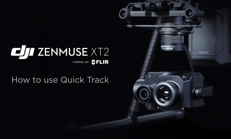 DJI Zenmuse XT2 - How to Use Quick Track